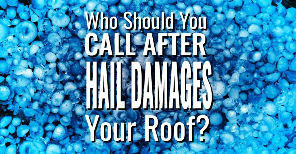 Who Should You Call After Hail Damages Your Roof?