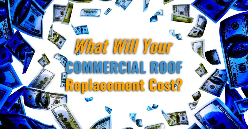 What Will Your Commercial Roof Replacement Cost?